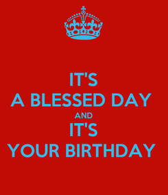 Poster: IT'S A BLESSED DAY  AND IT'S YOUR BIRTHDAY