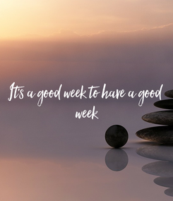 Poster: It's a good week to have a good  week