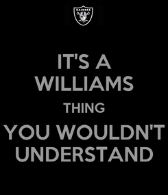 Poster: IT'S A WILLIAMS THING YOU WOULDN'T UNDERSTAND