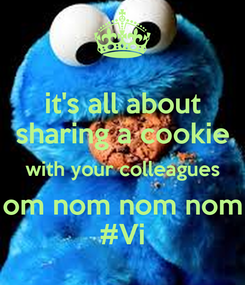 Poster: it's all about sharing a cookie with your colleagues om nom nom nom #Vi