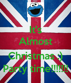 Poster: It's Almost  Christmas :) Party time!!!!!!!