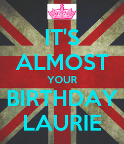 Poster: IT'S ALMOST YOUR BIRTHDAY LAURIE