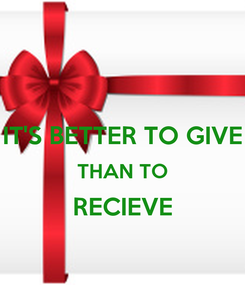 Poster:  IT'S BETTER TO GIVE THAN TO RECIEVE