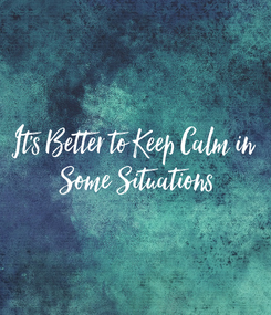 Poster: It's Better to Keep Calm in  Some Situations