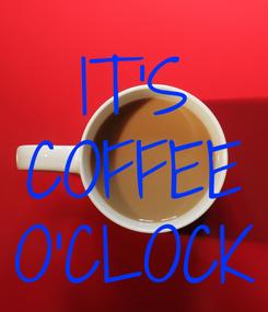 Poster: IT'S COFFEE O'CLOCK