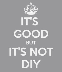 Poster: IT'S  GOOD BUT IT'S NOT DIY