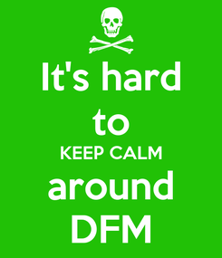 Poster: It's hard to KEEP CALM around DFM