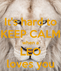Poster: It's hard to KEEP CALM when a LEO loves you