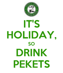 Poster: IT'S HOLIDAY, SO DRINK PEKETS