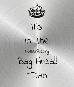 Poster: It's In The Motherfucking Bag Area!! ~Dan