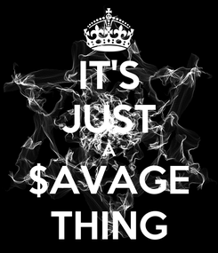 Poster: IT'S JUST A $AVAGE THING