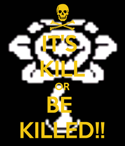 Poster: IT'S  KILL OR BE  KILLED!!