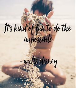 Poster: It's kind of fun to do the  impossible  -walts disney
