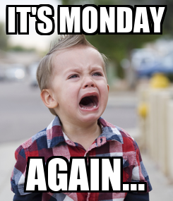 Poster: IT'S MONDAY AGAIN...
