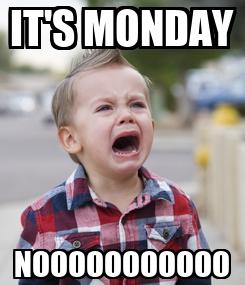 Poster: IT'S MONDAY NOOOOOOOOOOO