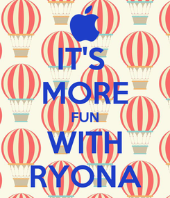 Poster: IT'S  MORE FUN WITH RYONA