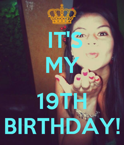 Poster:  IT'S MY  19TH BIRTHDAY!