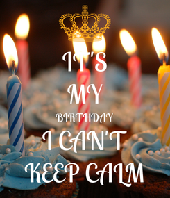 Poster: IT'S MY BIRTHDAY I CAN'T KEEP CALM