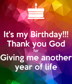 Poster: It's my Birthday!!! Thank you God for Giving me another year of life