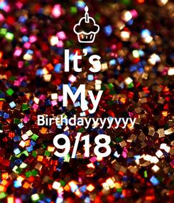 Poster: It's  My  Birthdayyyyyyy 9/18