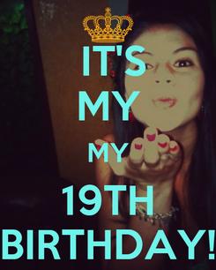 Poster:  IT'S MY MY 19TH BIRTHDAY!
