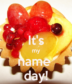 Poster:  It's my name  day!