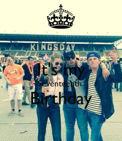 Poster:  It's my Seventeenth  Birthday