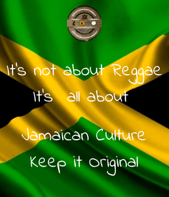 Poster: It's not about Reggae It's  all about   Jamaican Culture Keep it Original