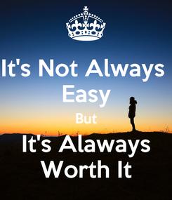 Poster: It's Not Always  Easy But It's Alaways Worth It