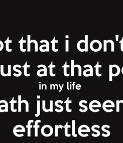 Poster: It's not that i don't care Im just at that point in my life  were death just seems more  effortless