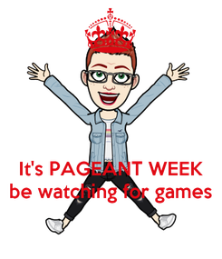 Poster:    It's PAGEANT WEEK be watching for games
