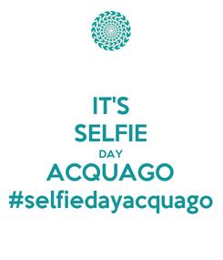 Poster: IT'S SELFIE DAY ACQUAGO #selfiedayacquago