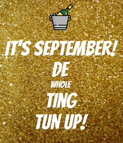 Poster: It's September! De Whole Ting Tun Up!