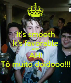 Poster: It's smooth It's favorable AND AH! Tô muito doidooo!!!