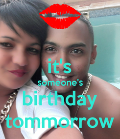 Poster:  it's someone's birthday tommorrow