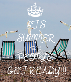 Poster: IT'S SUMMER TIME PEOPLE! GET READY!!!
