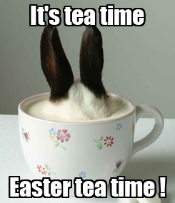 Poster:      It's tea time      Easter tea time !
