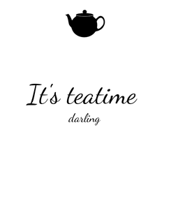 Poster:  It's teatime  darling
