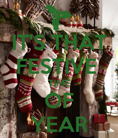 Poster: IT'S THAT FESTIVE  TIME OF YEAR