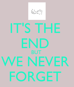 Poster: IT'S THE  END  BUT  WE NEVER  FORGET
