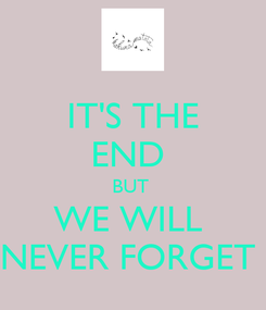 Poster: IT'S THE END  BUT  WE WILL  NEVER FORGET