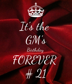 Poster: It's the  GM's Birthday  FOREVER  # 21