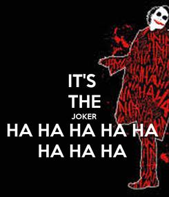 Poster: IT'S  THE JOKER HA HA HA HA HA  HA HA HA