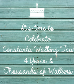 Poster: It's time to  Celebrate  Constanta Walking Tour 4 Years & Thousands of Walkers