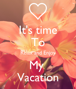 Poster: It's time To Relax and Enjoy My  Vacation