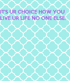 Poster: IT'S UR CHOICE HOW YOU 