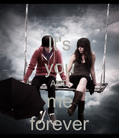Poster: It's you AND me forever