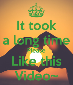 Poster: It took a long time Please Like this Video~