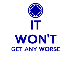 Poster: IT WON'T GET ANY WORSE