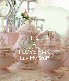 Poster: ITS A BEA THING I LOVE PINK Luv My Stuff